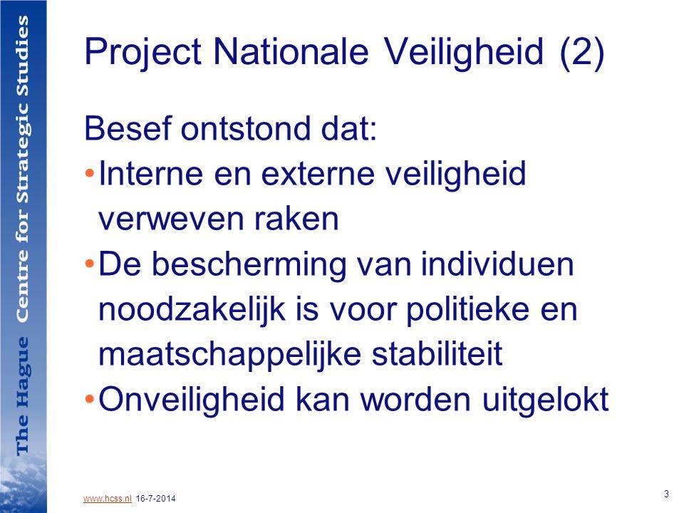 www.hcss.nlwww.hcss.nl 16-7-2014 3 Project Nationale Veiligheid (2) Besef ontstond dat: Interne en externe veiligheid verweven raken De bescherming van individuen noodzakelijk is voor politieke en maatschappelijke stabiliteit Onveiligheid kan worden uitgelokt