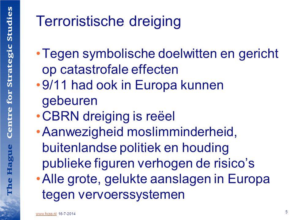www.hcss.nlwww.hcss.nl 16-7-2014 5 Terroristische dreiging Tegen symbolische doelwitten en gericht op catastrofale effecten 9/11 had ook in Europa kunnen gebeuren CBRN dreiging is reëel Aanwezigheid moslimminderheid, buitenlandse politiek en houding publieke figuren verhogen de risico's Alle grote, gelukte aanslagen in Europa tegen vervoerssystemen