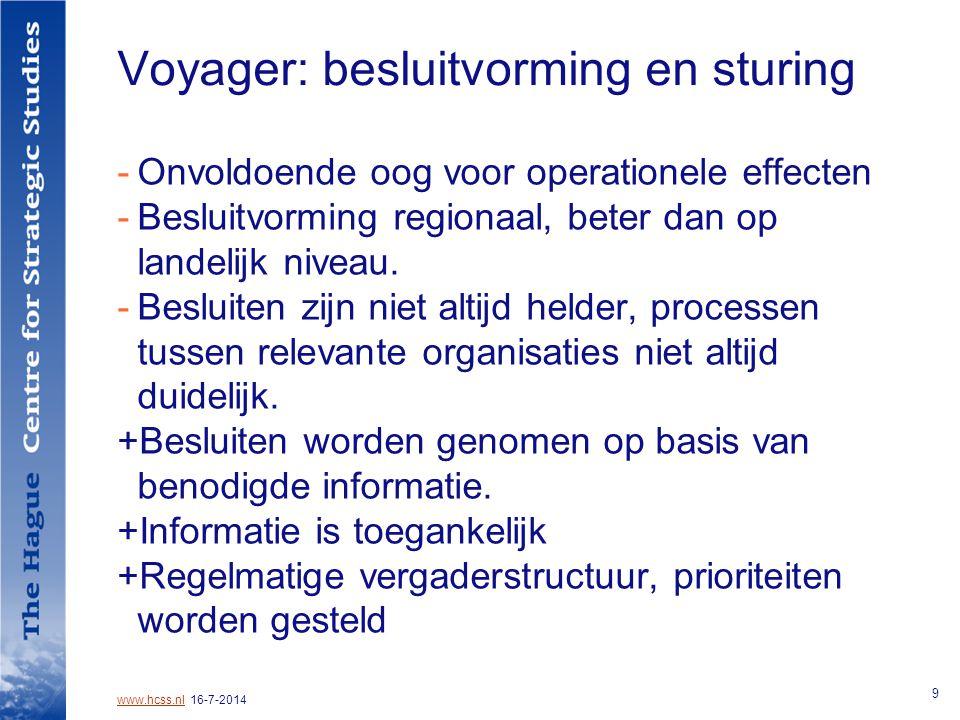 www.hcss.nlwww.hcss.nl 16-7-2014 9 Voyager: besluitvorming en sturing -Onvoldoende oog voor operationele effecten -Besluitvorming regionaal, beter dan op landelijk niveau.