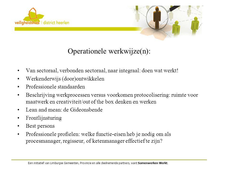 Operationele werkwijze(n): Van sectoraal, verbonden sectoraal, naar integraal: doen wat werkt! Werkenderwijs (door)ontwikkelen Professionele standaard