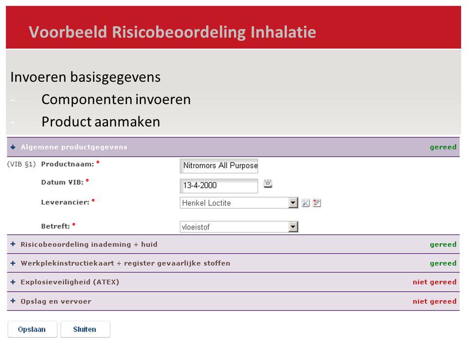 Voorbeeld Risicobeoordeling Inhalatie Invoeren basisgegevens -Componenten invoeren -Product aanmaken