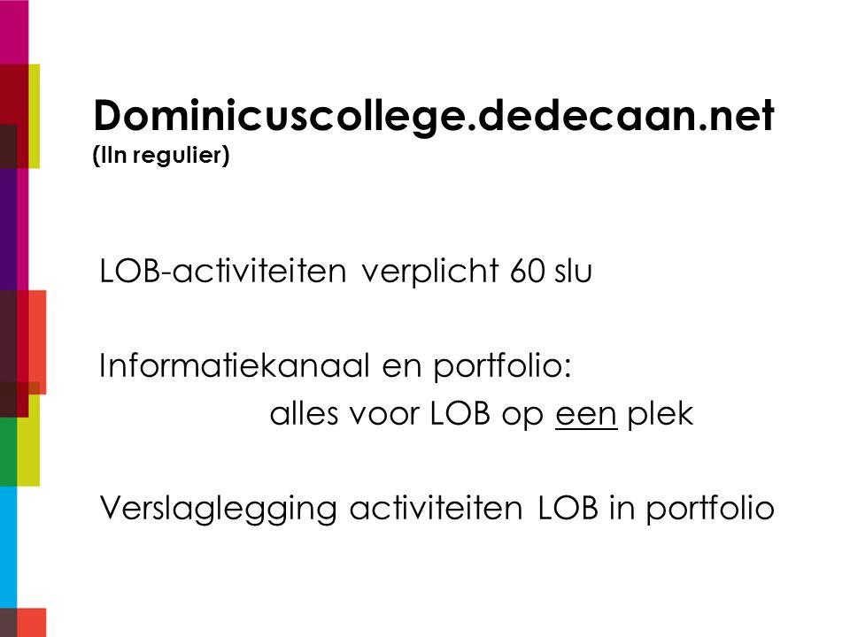 LOB-activiteiten door school 4V:Campusdag Radbouduniversiteit 4V: Project Toekomstdossier (lln regulier) 5V:Beroepenavond dec.