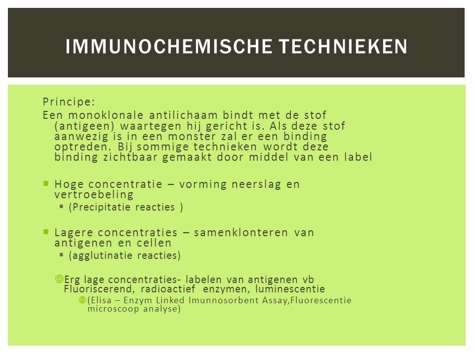 IMMUNOCHEMISCHE TECHNIEKEN Principe: Een monoklonale antilichaam bindt met de stof (antigeen) waartegen hij gericht is. Als deze stof aanwezig is in e