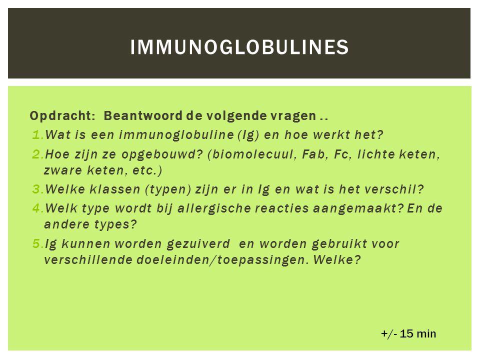 Opdracht: Beantwoord de volgende vragen.. 1.Wat is een immunoglobuline (Ig) en hoe werkt het? 2.Hoe zijn ze opgebouwd? (biomolecuul, Fab, Fc, lichte k