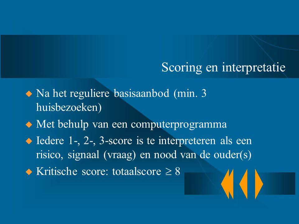 Scoring en interpretatie  Na het reguliere basisaanbod (min. 3 huisbezoeken)  Met behulp van een computerprogramma  Iedere 1-, 2-, 3-score is te in