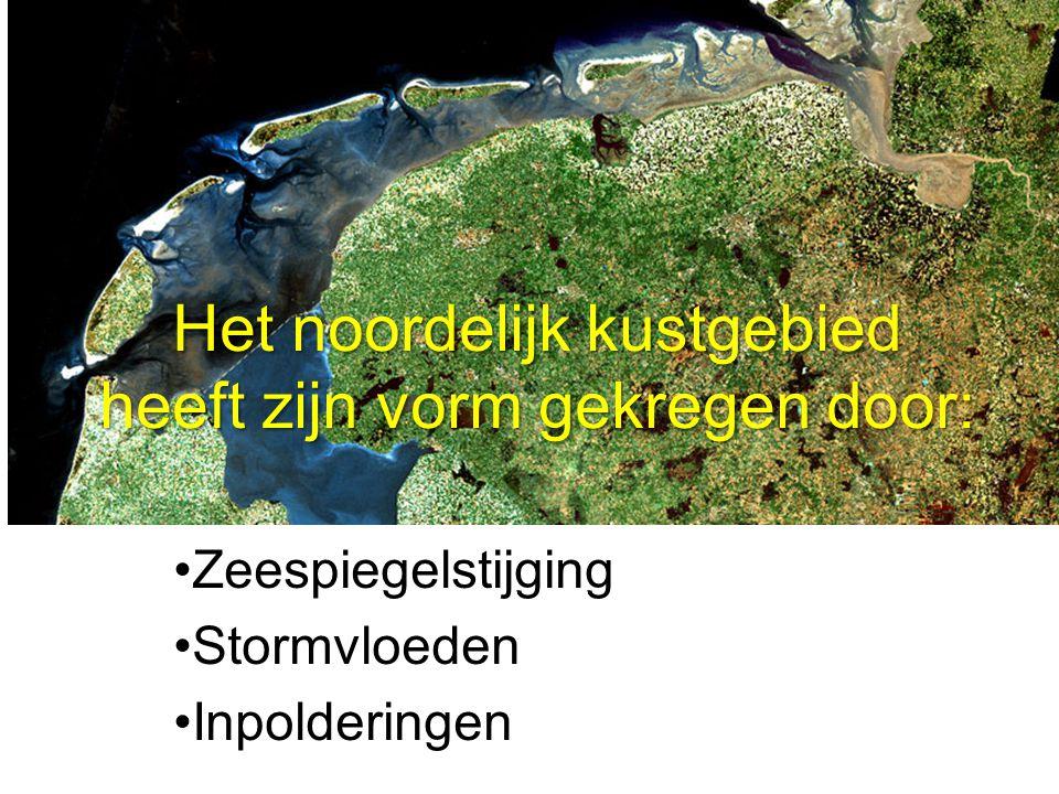 Het noordelijk kustgebied heeft zijn vorm gekregen door: Zeespiegelstijging Stormvloeden Inpolderingen