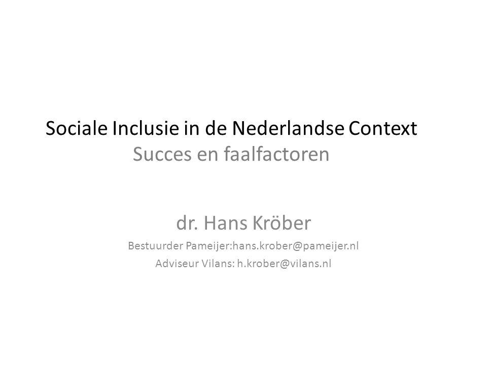 Sociale Inclusie in de Nederlandse Context Succes en faalfactoren dr. Hans Kröber Bestuurder Pameijer:hans.krober@pameijer.nl Adviseur Vilans: h.krobe