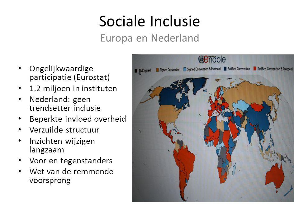 Sociale Inclusie Europa en Nederland Ongelijkwaardige participatie (Eurostat) 1.2 miljoen in instituten Nederland: geen trendsetter inclusie Beperkte