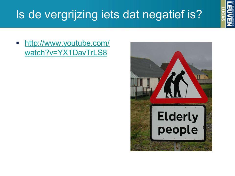 Is de vergrijzing iets dat negatief is?  http://www.youtube.com/ watch?v=YX1DavTrLS8 http://www.youtube.com/ watch?v=YX1DavTrLS8