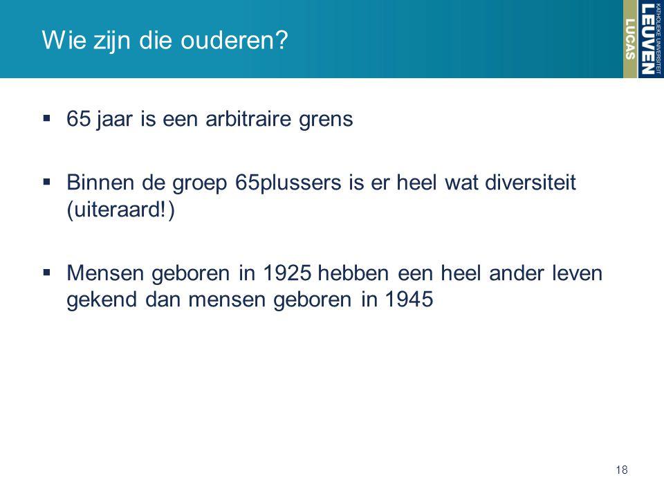 65 jaar is een arbitraire grens  Binnen de groep 65plussers is er heel wat diversiteit (uiteraard!)  Mensen geboren in 1925 hebben een heel ander