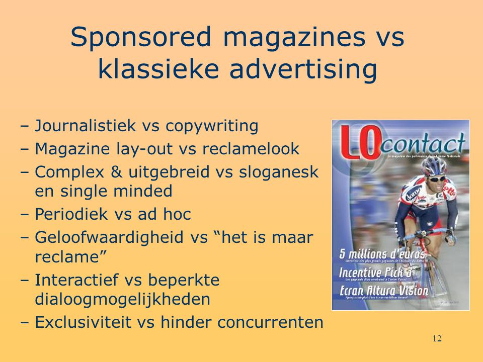 12 Sponsored magazines vs klassieke advertising –Journalistiek vs copywriting –Magazine lay-out vs reclamelook –Complex & uitgebreid vs sloganesk en s