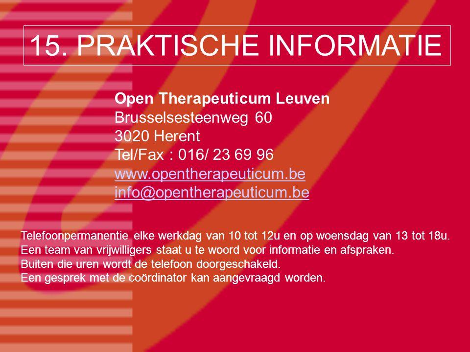 15. PRAKTISCHE INFORMATIE Open Therapeuticum Leuven Brusselsesteenweg 60 3020 Herent Tel/Fax : 016/ 23 69 96 www.opentherapeuticum.be info@opentherape