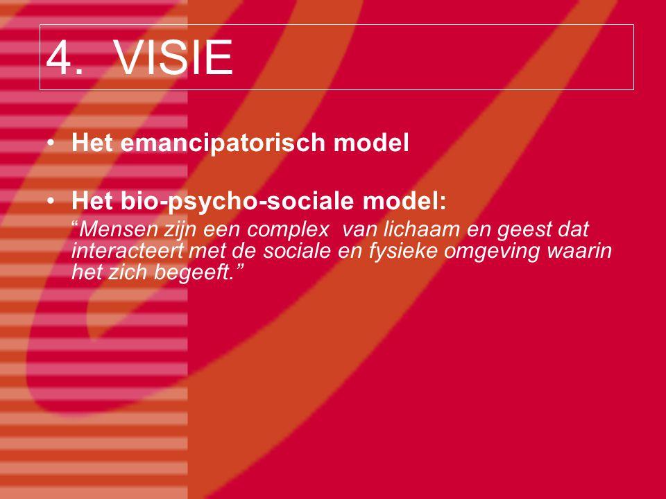 """4. VISIE Het emancipatorisch model Het bio-psycho-sociale model: """"Mensen zijn een complex van lichaam en geest dat interacteert met de sociale en fysi"""