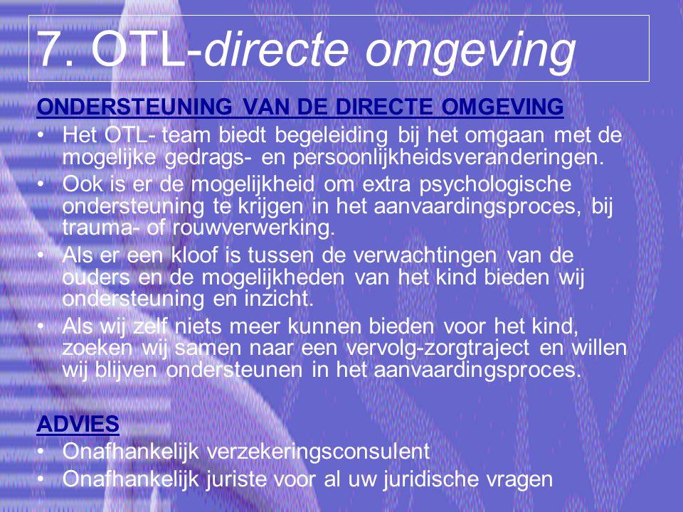 7. OTL-directe omgeving ONDERSTEUNING VAN DE DIRECTE OMGEVING Het OTL- team biedt begeleiding bij het omgaan met de mogelijke gedrags- en persoonlijkh