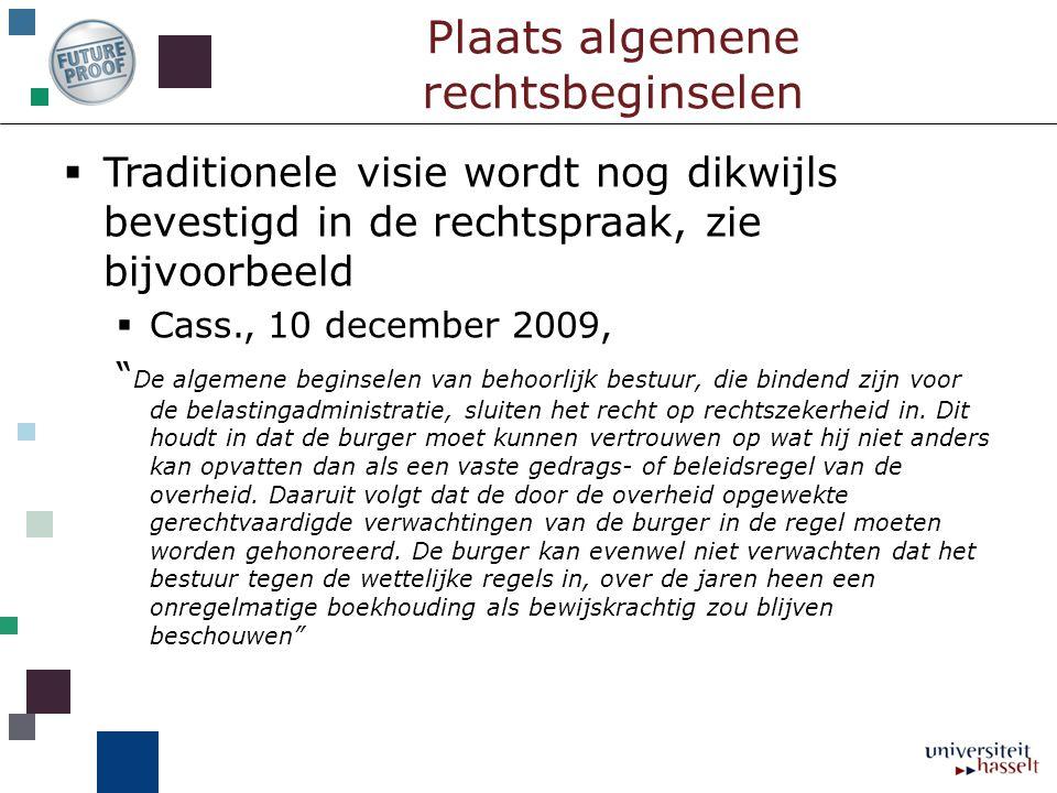 """Plaats algemene rechtsbeginselen  Traditionele visie wordt nog dikwijls bevestigd in de rechtspraak, zie bijvoorbeeld  Cass., 10 december 2009, """" De"""