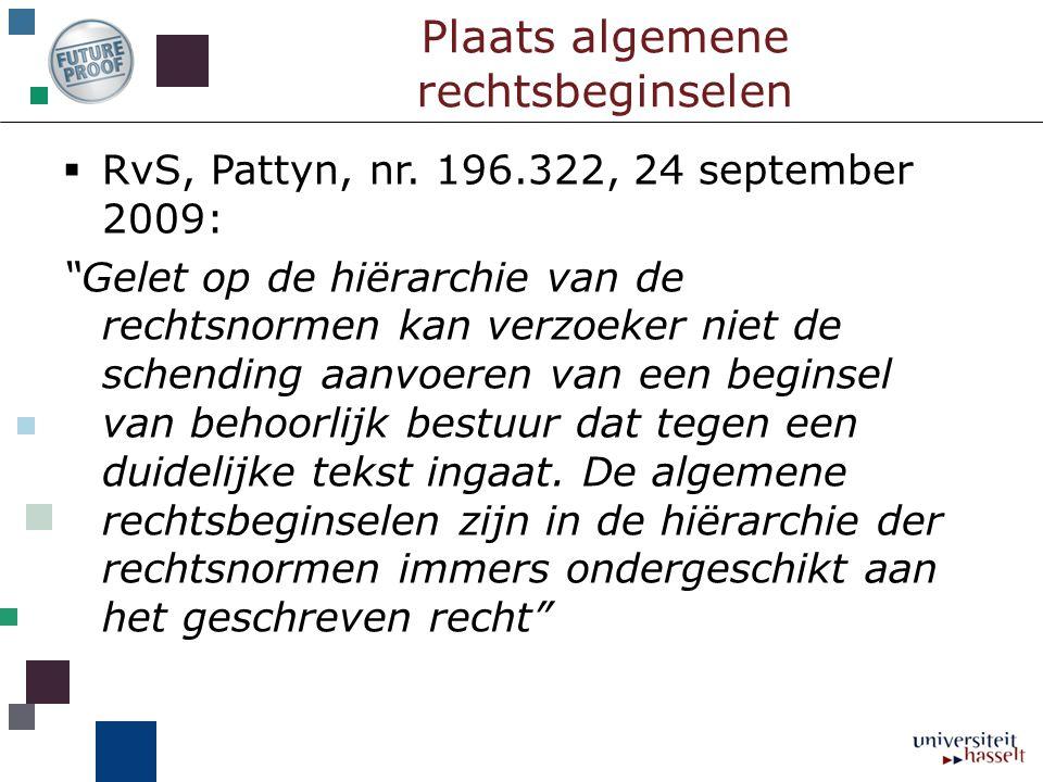 """Plaats algemene rechtsbeginselen  RvS, Pattyn, nr. 196.322, 24 september 2009: """"Gelet op de hiërarchie van de rechtsnormen kan verzoeker niet de sche"""