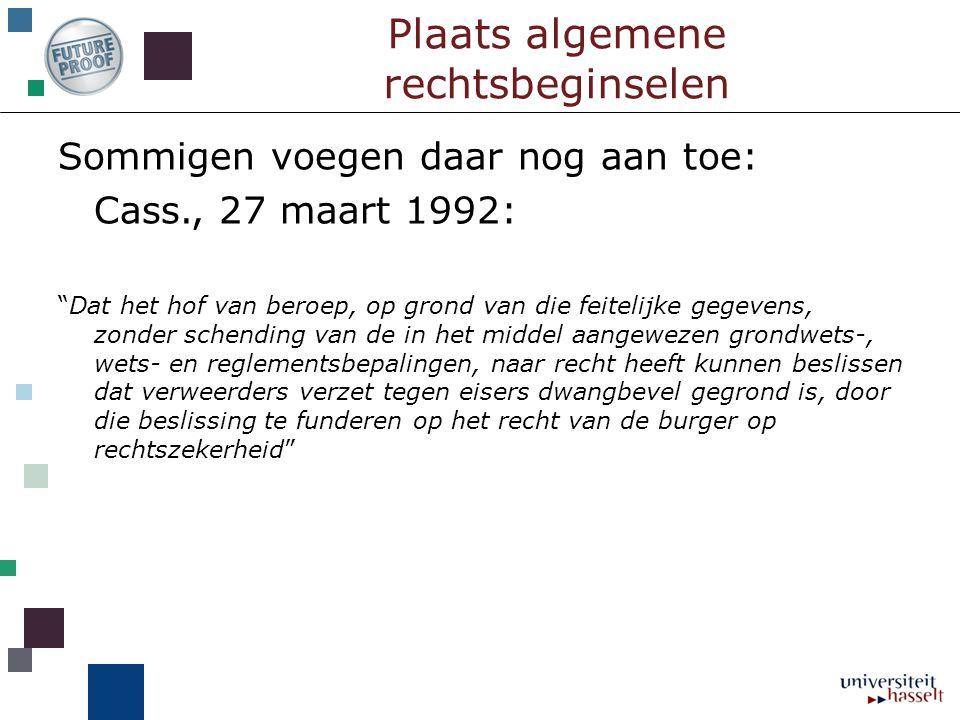 """Plaats algemene rechtsbeginselen Sommigen voegen daar nog aan toe: Cass., 27 maart 1992: """"Dat het hof van beroep, op grond van die feitelijke gegevens"""