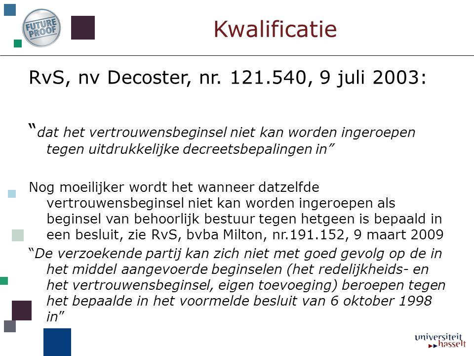 """Kwalificatie RvS, nv Decoster, nr. 121.540, 9 juli 2003: """" dat het vertrouwensbeginsel niet kan worden ingeroepen tegen uitdrukkelijke decreetsbepalin"""