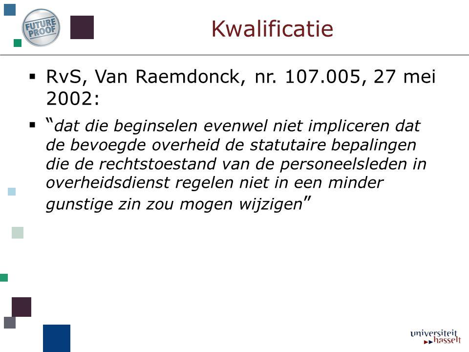 """Kwalificatie  RvS, Van Raemdonck, nr. 107.005, 27 mei 2002:  """" dat die beginselen evenwel niet impliceren dat de bevoegde overheid de statutaire bep"""