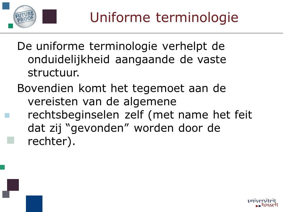 Uniforme terminologie De uniforme terminologie verhelpt de onduidelijkheid aangaande de vaste structuur. Bovendien komt het tegemoet aan de vereisten