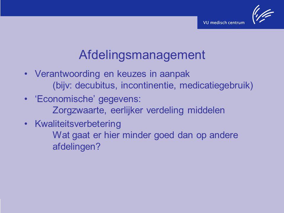 Afdelingsmanagement Verantwoording en keuzes in aanpak (bijv: decubitus, incontinentie, medicatiegebruik) 'Economische' gegevens: Zorgzwaarte, eerlijk