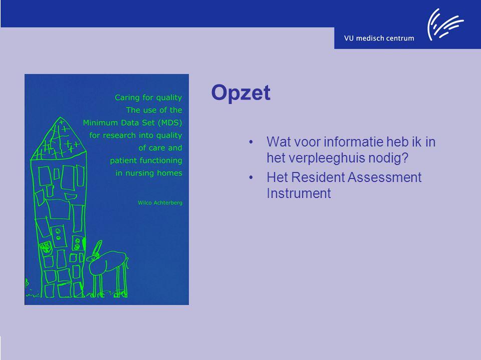 Opzet Wat voor informatie heb ik in het verpleeghuis nodig? Het Resident Assessment Instrument