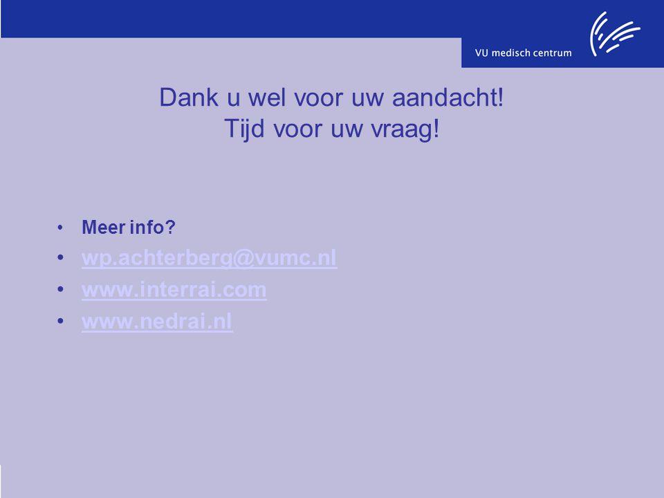 Dank u wel voor uw aandacht! Tijd voor uw vraag! Meer info? wp.achterberg@vumc.nl www.interrai.com www.nedrai.nl