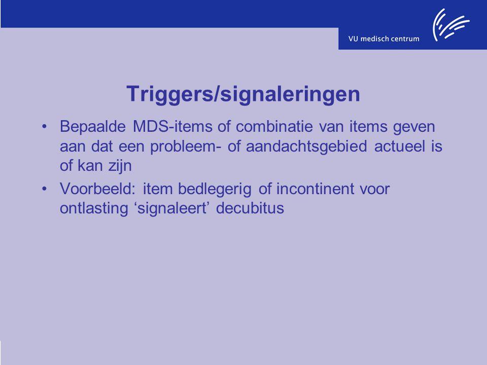 Triggers/signaleringen Bepaalde MDS-items of combinatie van items geven aan dat een probleem- of aandachtsgebied actueel is of kan zijn Voorbeeld: ite