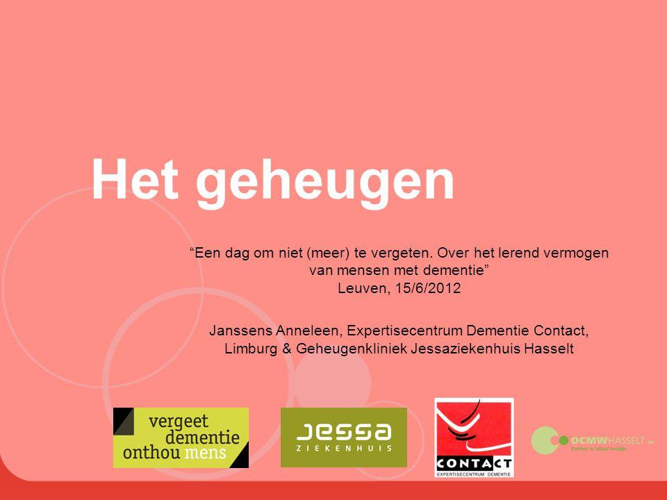 """Het geheugen """"Een dag om niet (meer) te vergeten. Over het lerend vermogen van mensen met dementie"""" Leuven, 15/6/2012 Janssens Anneleen, Expertisecent"""