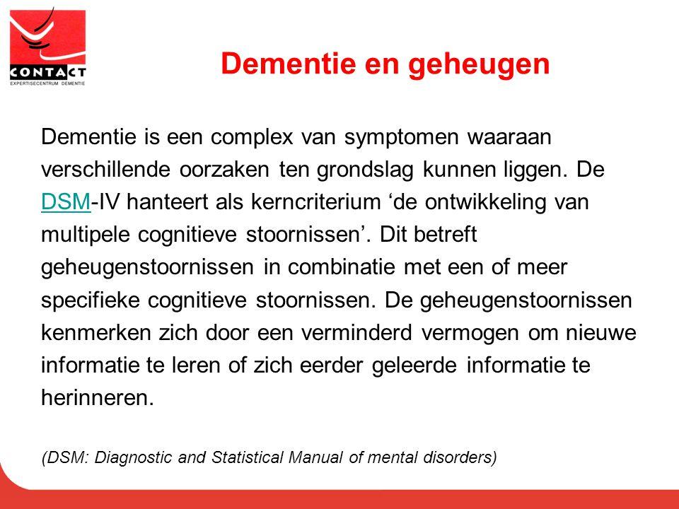 Dementie en geheugen Dementie is een complex van symptomen waaraan verschillende oorzaken ten grondslag kunnen liggen. De DSMDSM-IV hanteert als kernc