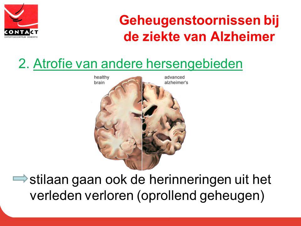 2. Atrofie van andere hersengebieden stilaan gaan ook de herinneringen uit het verleden verloren (oprollend geheugen)