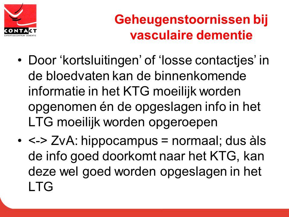 Geheugenstoornissen bij vasculaire dementie Door 'kortsluitingen' of 'losse contactjes' in de bloedvaten kan de binnenkomende informatie in het KTG mo