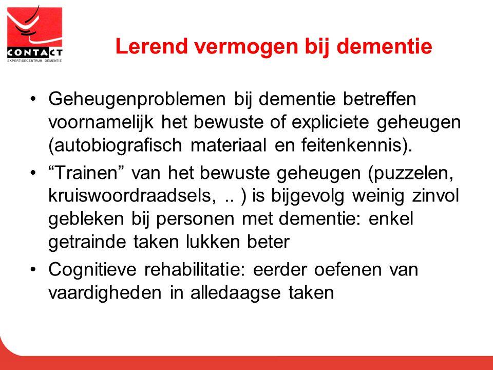Lerend vermogen bij dementie Geheugenproblemen bij dementie betreffen voornamelijk het bewuste of expliciete geheugen (autobiografisch materiaal en fe
