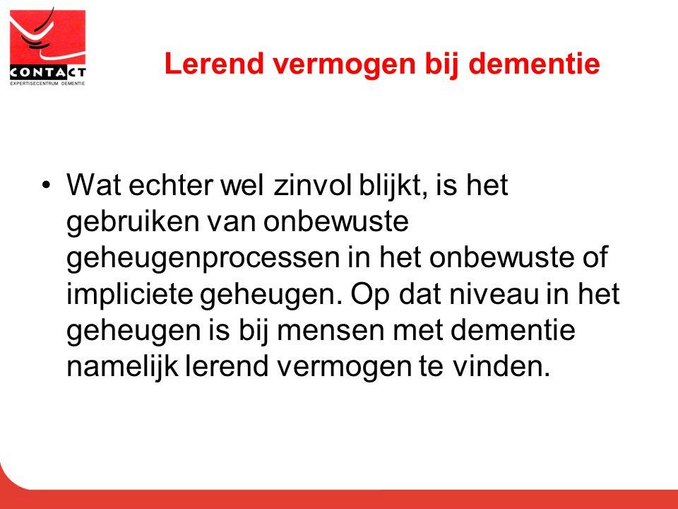 Lerend vermogen bij dementie Wat echter wel zinvol blijkt, is het gebruiken van onbewuste geheugenprocessen in het onbewuste of impliciete geheugen. O