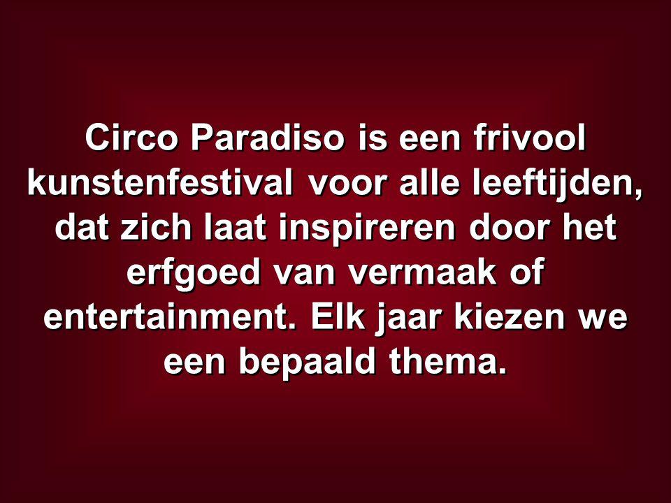 Circo Paradiso is een frivool kunstenfestival voor alle leeftijden, dat zich laat inspireren door het erfgoed van vermaak of entertainment.