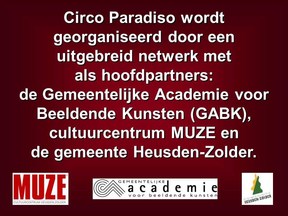 Circo Paradiso wordt georganiseerd door een uitgebreid netwerk met als hoofdpartners: de Gemeentelijke Academie voor Beeldende Kunsten (GABK), cultuurcentrum MUZE en de gemeente Heusden-Zolder.