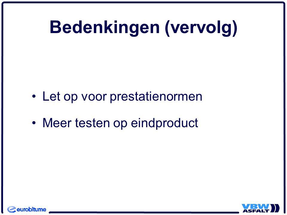 Bedenkingen (vervolg) Let op voor prestatienormen Meer testen op eindproduct