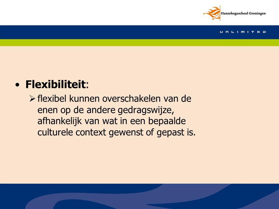 Flexibiliteit:  flexibel kunnen overschakelen van de enen op de andere gedragswijze, afhankelijk van wat in een bepaalde culturele context gewenst of gepast is.