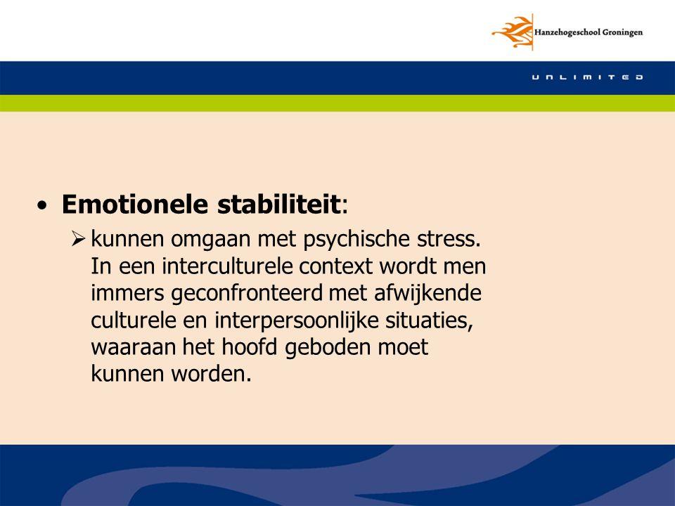 Emotionele stabiliteit:  kunnen omgaan met psychische stress. In een interculturele context wordt men immers geconfronteerd met afwijkende culturele