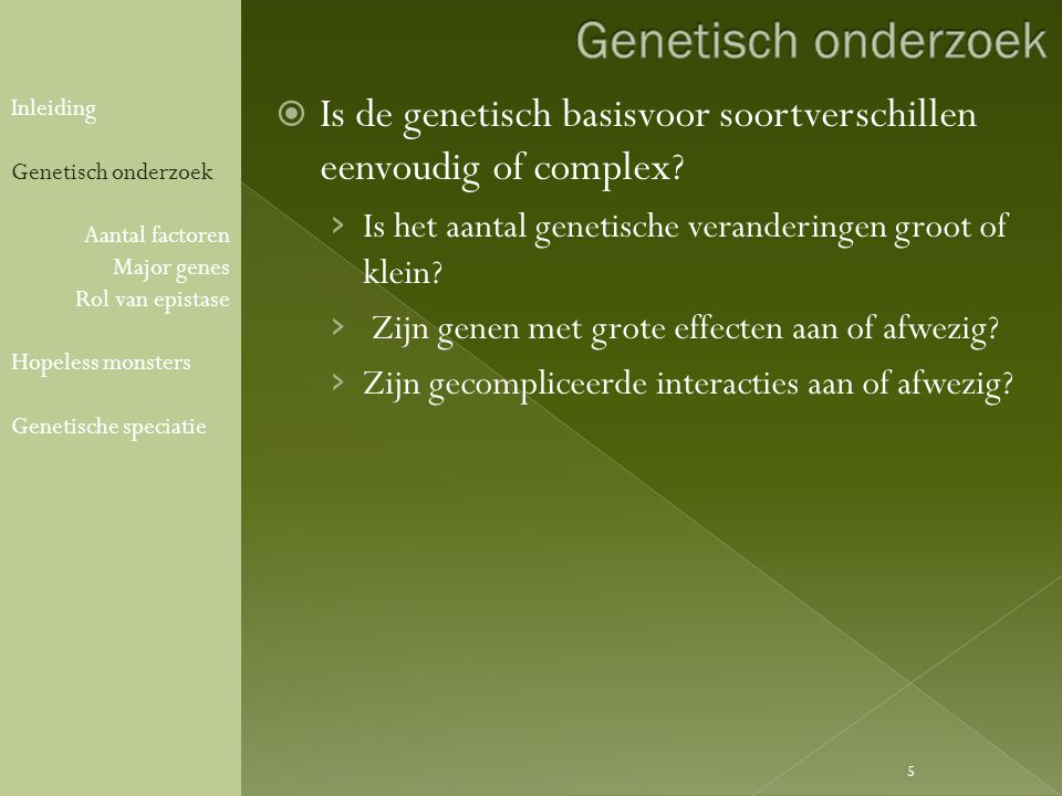  Is de genetisch basisvoor soortverschillen eenvoudig of complex.