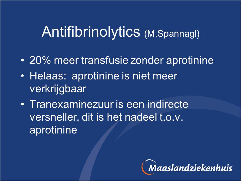 Antifibrinolytics (M.Spannagl) 20% meer transfusie zonder aprotinine Helaas: aprotinine is niet meer verkrijgbaar Tranexaminezuur is een indirecte ver