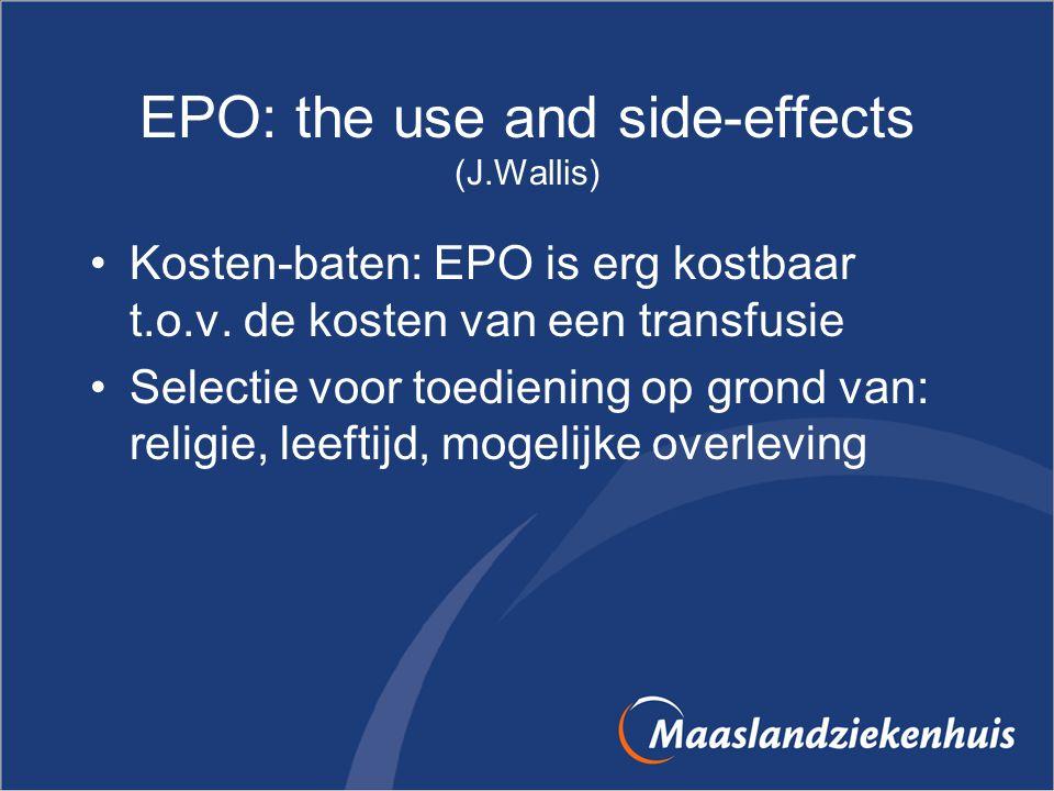 EPO: the use and side-effects (J.Wallis) Kosten-baten: EPO is erg kostbaar t.o.v. de kosten van een transfusie Selectie voor toediening op grond van:
