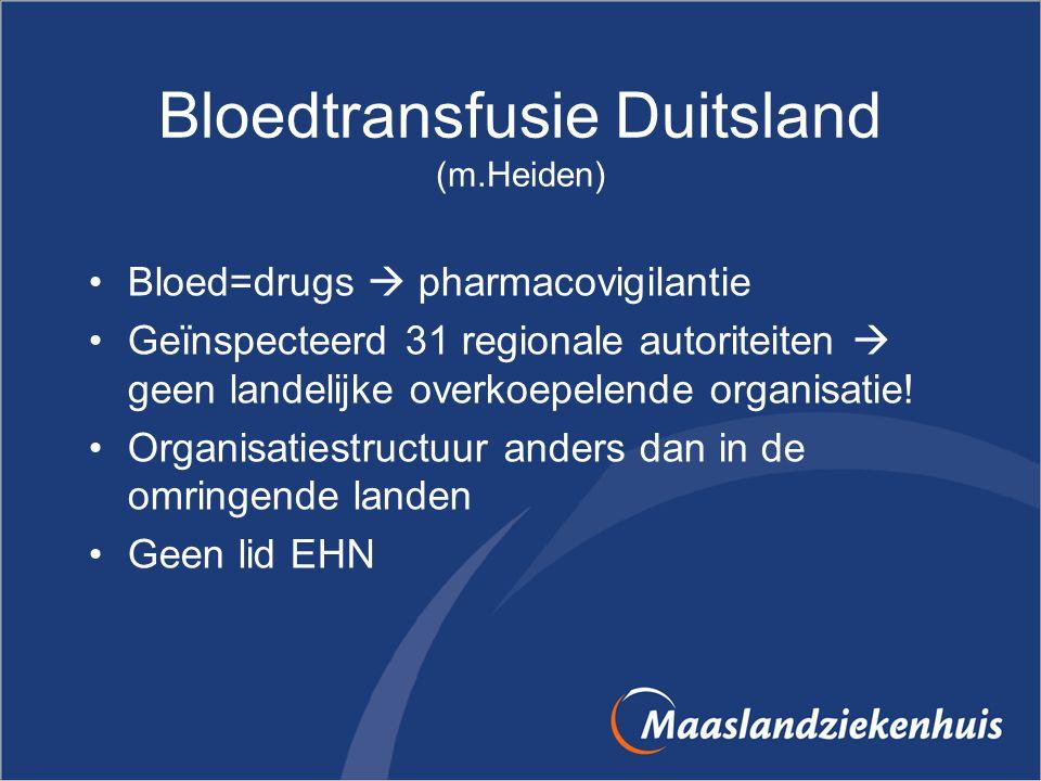 Bloedtransfusie Duitsland (m.Heiden) Bloed=drugs  pharmacovigilantie Geïnspecteerd 31 regionale autoriteiten  geen landelijke overkoepelende organis