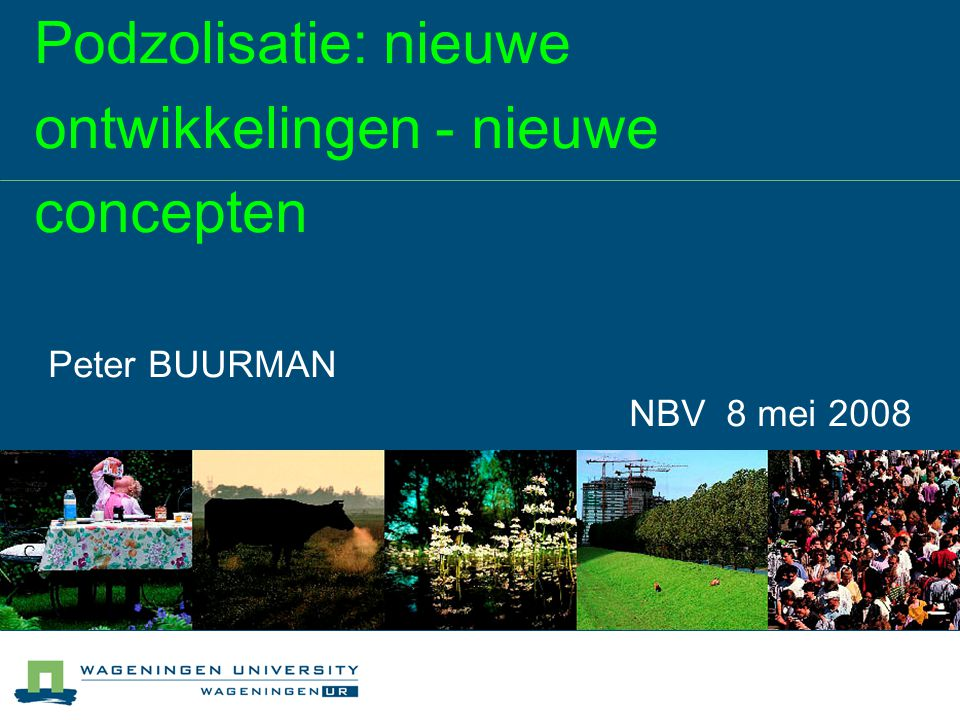 Podzolisatie: nieuwe ontwikkelingen - nieuwe concepten Peter BUURMAN NBV 8 mei 2008
