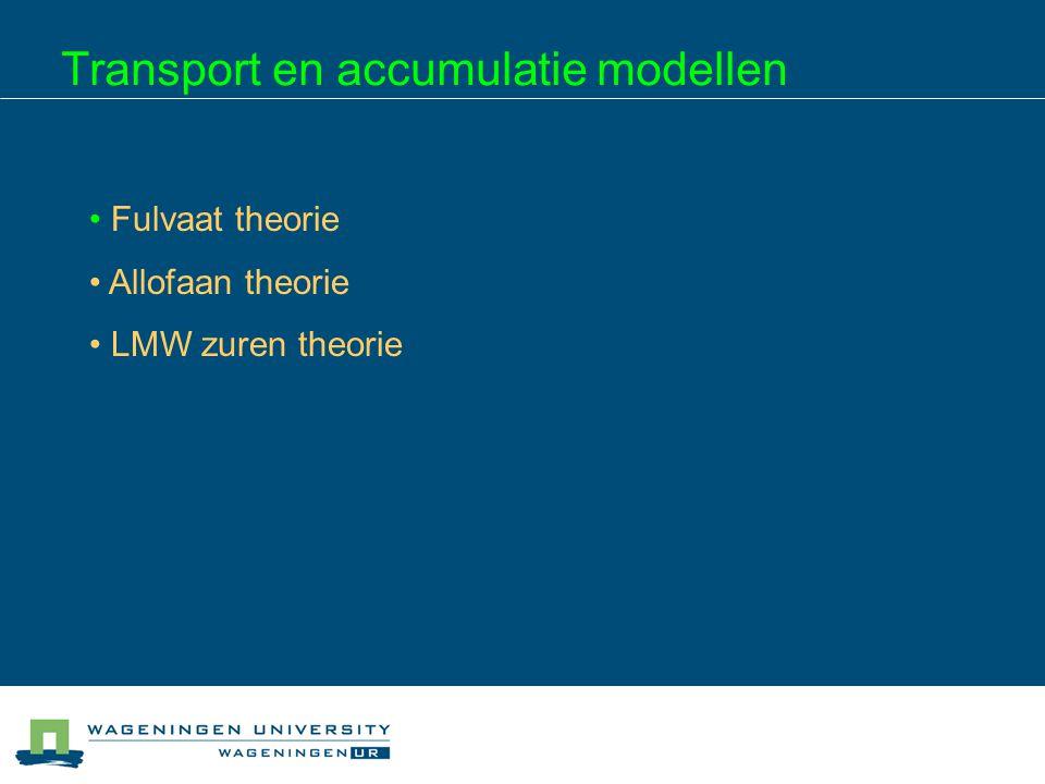 Transport en accumulatie modellen Fulvaat theorie fulvozuren zijn verantwoordelijk voor transport en accumulatie van metalen (en OM) precipitatie wanneer verzadigd met metaalionen (vaste C/Me ratio)