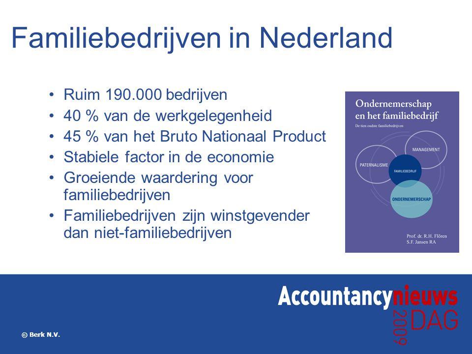 © Berk N.V. Familiebedrijven in Nederland Ruim 190.000 bedrijven 40 % van de werkgelegenheid 45 % van het Bruto Nationaal Product Stabiele factor in d