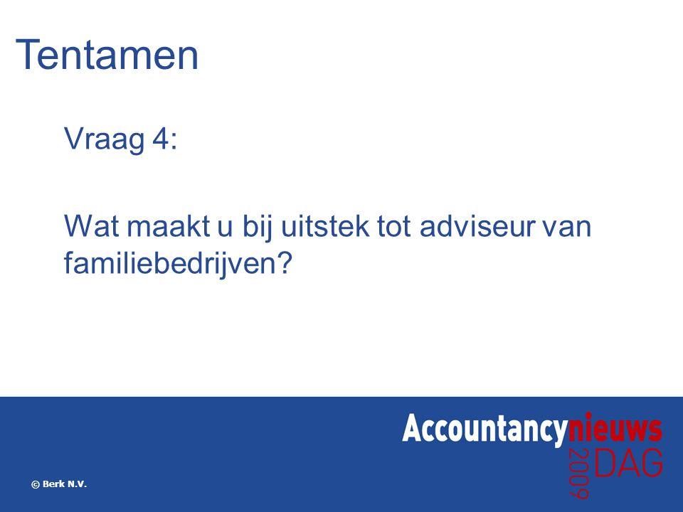 © Berk N.V. Vraag 4: Wat maakt u bij uitstek tot adviseur van familiebedrijven? Tentamen