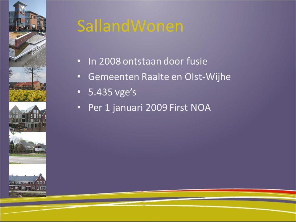 SallandWonen In 2008 ontstaan door fusie Gemeenten Raalte en Olst-Wijhe 5.435 vge's Per 1 januari 2009 First NOA