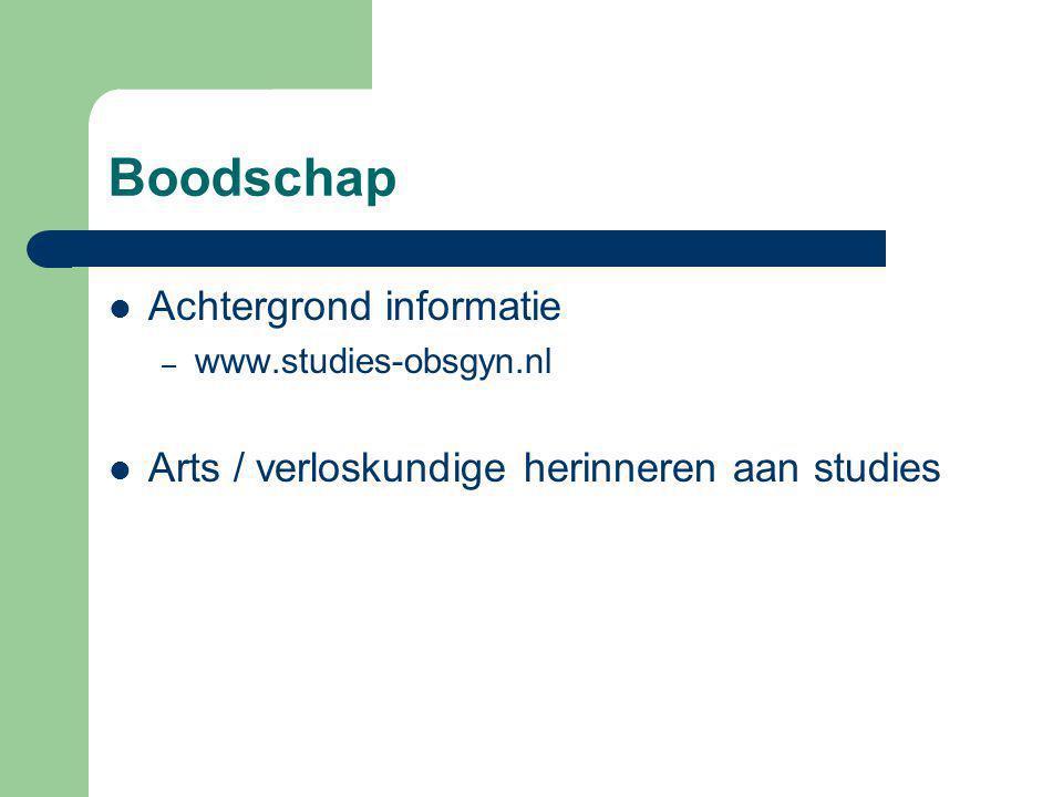 Boodschap Achtergrond informatie – www.studies-obsgyn.nl Arts / verloskundige herinneren aan studies