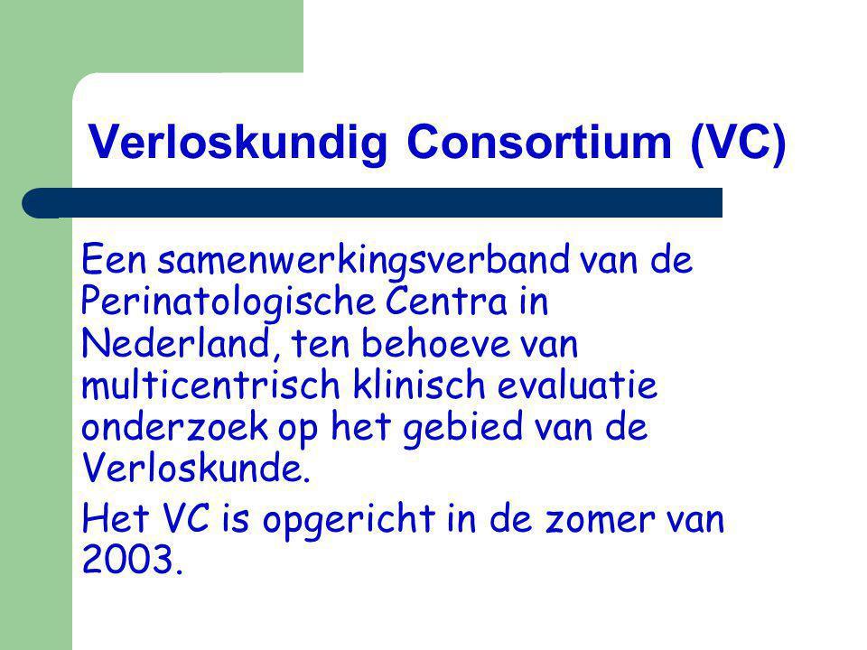 Verloskundig Consortium (VC) Een samenwerkingsverband van de Perinatologische Centra in Nederland, ten behoeve van multicentrisch klinisch evaluatie onderzoek op het gebied van de Verloskunde.